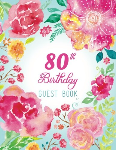 80th Birthday Guest Book: Extra Large Guest Book 100 Pages 8.5 x 11, Pink Teal Floral Watercolor