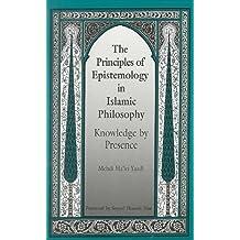 The Principles of Epistemology in Islamic Philosophy: Knowledge by Presence (SUNY Series in Islam) by Mehdi Ha'iri Yazdi (1992-05-14)