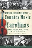 The Scotch-Irish Influence on Country Music in the Carolinas, Michael Scoggins, 1609499530