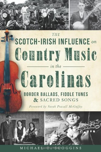 The Scotch-Irish Influence on Country Music in the Carolinas:: Border Ballads, Fiddle Tunes and Sacred Songs