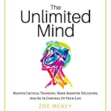 #4: The Unlimited Mind: Master Critical Thinking, Make Smarter Decisions, and Be In Control of Your Life