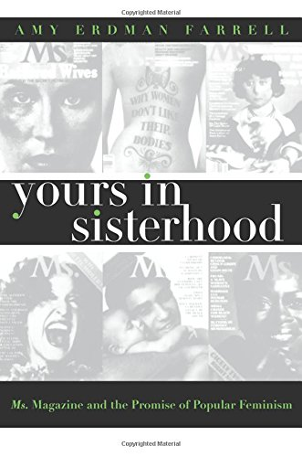 Yours in Sisterhood: Ms. Magazine and the Promise of Popular Feminism (Gender & American Culture)