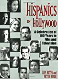 Hispanics in Hollywood, Luis Reyes and Peter Rubie, 1580650252
