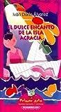 El Dulce Encanto de la Isla Acracia (Primer Acto: Teatro Infantil y Juvenil) (Spanish Edition)