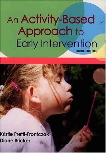 An Activity Based Approach to Early Intervention, Third Edition by Bricker Ph.D., Diane [Brookes Publishing,2004] (Paperback) Third (3rd) Edition