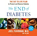 The End of Diabetes: The Eat to Live Plan to Prevent and Reverse Diabetes Audiobook by Joel Fuhrman Narrated by Joel Fuhrman, Chris Sorensen