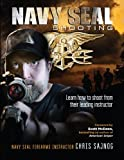 img - for Navy SEAL Shooting: Learn how to shoot from their leading instructor book / textbook / text book