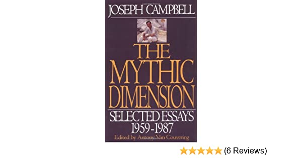The mythic dimension selected essays 1959 1987 collected works of the mythic dimension selected essays 1959 1987 collected works of joseph campbell j campbell 9780060966126 amazon books fandeluxe Image collections