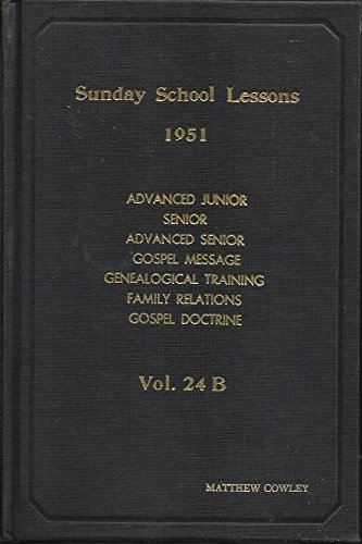 Sunday School Lessons, 1951 - Church of Jesus Christ in Ancient Times, Restored Church at Work, Saviors on Mt. Zion, Good Tidings to All People, Principles and Practice of Genealogy, Parent and Child in the LDS Home, Teachings of the Book of Mormon