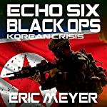 Echo Six: Black Ops 3: Korean Crisis | Eric Meyer