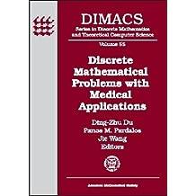 Discrete Mathematical Problems With Medical Applications: Dimacs Workshop Discrete Mathematical Problems With Medical Applications, December 8-10, 1999, Dimacs Center