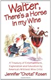 Waiter, There's A Horse In My Wine: A Treasury Of Entertainment, Exploration And Education By America's Wittiest Wine Critic