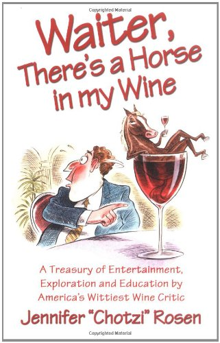 Waiter, There's a Horse in My Wine: A Treasury of Entertainment, Exploration and Education by America's Wittiest Wine Cr