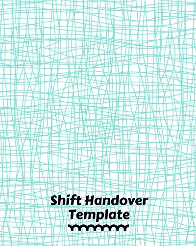 "Shift Handover Template: Daily Template Sheet to Record Staff Change Duty, Time, Equipment Details, Workplace Sign In & Out, Concerns, Actions, Use ... 8"" x 10"" 110 Pages (Work Shift Report Record)"