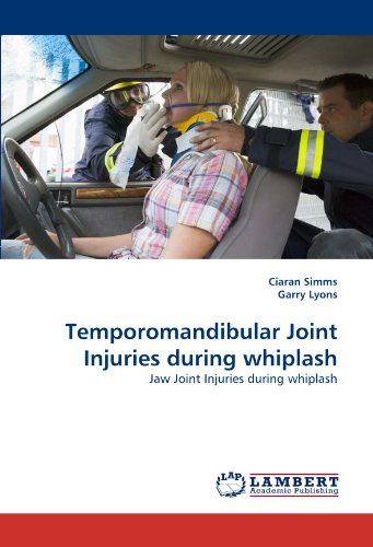 Temporomandibular Joint Injuries during whiplash: Jaw Joint Injuries during whiplash by Ciaran Simms