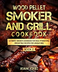 Complete Wood Pellet Smoker and Grill Cookbook                     The ultimate how-to guide for your wood pellet smoker and grill, use this complete guide to smoke all types of meat, seafood, and veggies. An essential cookboo...