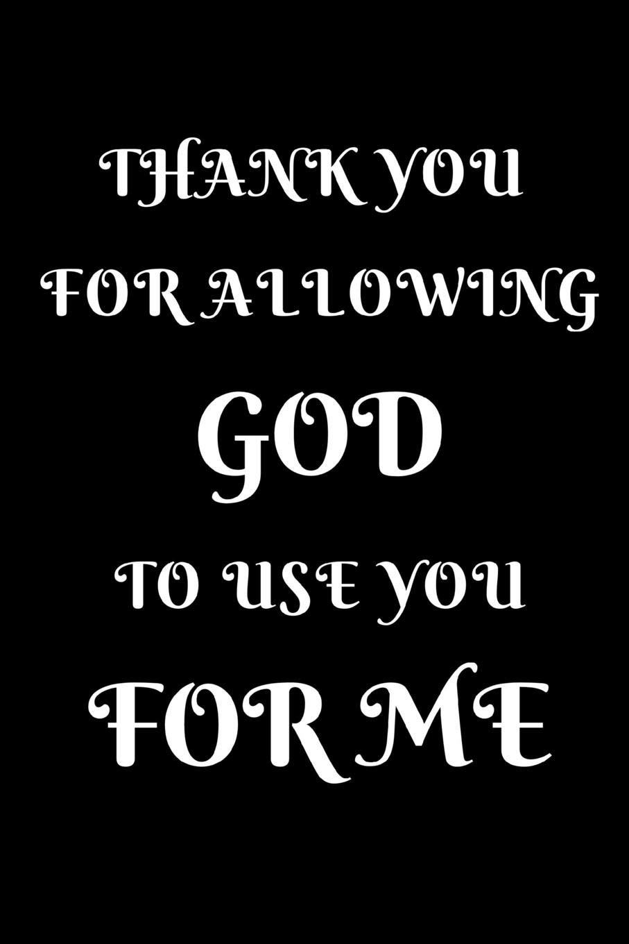 Amazoncom Thank You For Allowing God To Use You For Me
