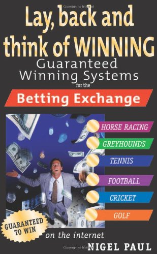 Download Lay,Back and Think of Winning : Guaranteed Winning Systems for the Betting Exchange ebook