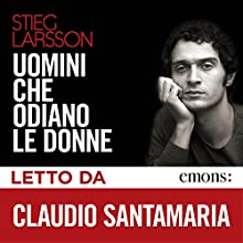 Uomini che odiano le donne Audiobook by Stieg Larsson Narrated by Claudio Santamaria