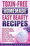 Easy Homemade Face Masks Toxin-free Homemade Easy Beauty Recipes: Cellulite Remedies, Natural Face Masks, Body Lotion, Moisturising Hair Mask and Face Mask Recipes, Hair Loss Remedies, ... more (DIY Homemade Beauty Products Book 1)
