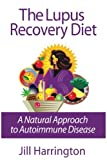The Lupus Recovery Diet: A Natural Approach to Autoimmune Disease That Really Works