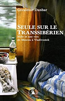 Seule sur le Transsibérien : Mille et une vies de Moscou à Vladivostok par Dunbar