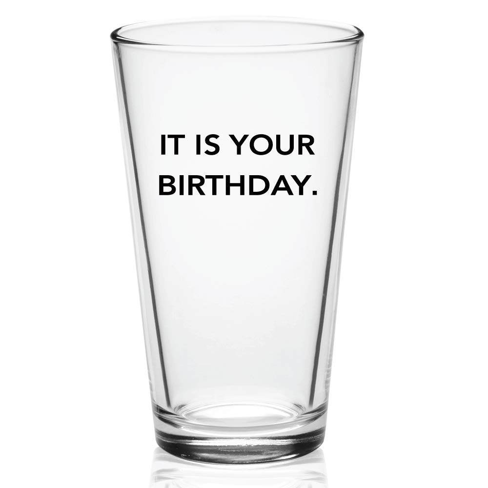 It Is Your Birthday Beer Glass- The Office Merchandise Beer Mug | Funny Dwight Schrute and Jim Quote Craft Beer Glasses Vivid Ventures
