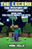 The Legend: Book 2 - The Truth about the Myth: The Mystery of Herobrine (The Legend: The Mystery of Herobrine)