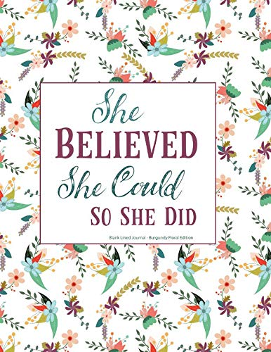 She Believed She Could So She Did Blank Lined Journal Burgundy Floral Edition