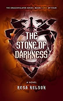 The Stone of Darkness: The Dragonslayer Series: Book Three of Four by [Nelson, Resa]