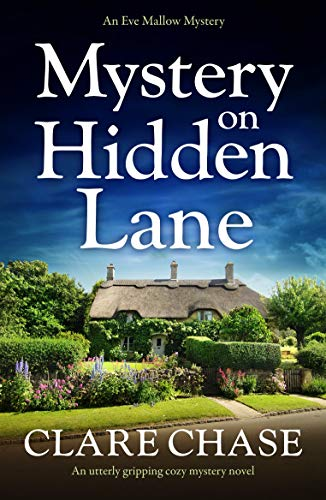 Mystery on Hidden Lane: An utterly gripping cozy mystery novel (An Eve Mallow Mystery Book 1) by [Chase, Clare]