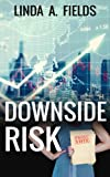 Downside Risk | Linda A. Fields