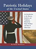img - for Patriotic Holidays of the United States: An Introduction to the History, Symbols, and Traditions Behind The Major Holidays And Days Of Observance by Helene Henderson (2005-09-30) book / textbook / text book