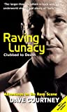 Raving Lunacy: Clubbed to Death - Adventures on the Rave Scene