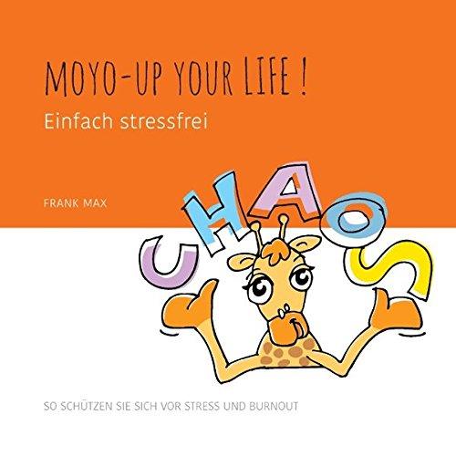 Moyo-up your life! Einfach stressfrei: So schützen Sie sich vor Stress und Burnout