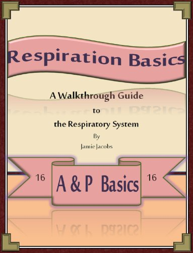 Respiration Basics: A Walkthrough Guide to the Respiratory System (A&P Basics Book (Ventilation Respiratory System)