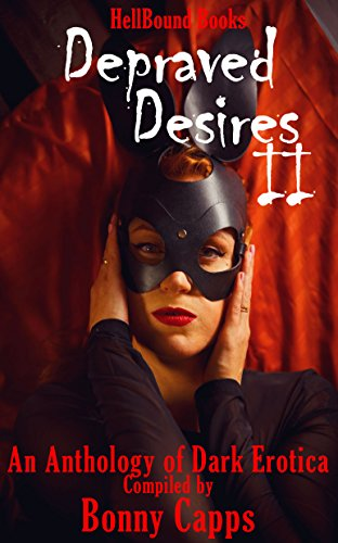Depraved Desires 2 by [Capps, Bonny, Goldman, Ken, Boekestein, J.L, Narron, Becky , Lynne, Jennifer, Bagalot, Marela Aryan, Sutton, MJ, Norfolk, D, Gorshin, Mawr, Mielke, Jacob]