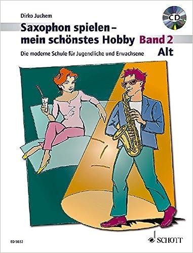 Alt-Saxophon spielen - mein schönstes Hobby - Band 2, by Dirko Juchem