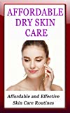 Affordable Dry Skin Care: Affordable and Effective Skin Care Routines