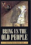 img - for Bring Us the Old People by Kantor Stark, Marisa (1998) Hardcover book / textbook / text book