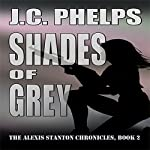 Shades of Grey: Alexis Stanton Chronicles, Book Two   J. C. Phelps