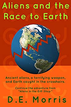 Aliens and the Race to Earth by [Morris, D.E.]