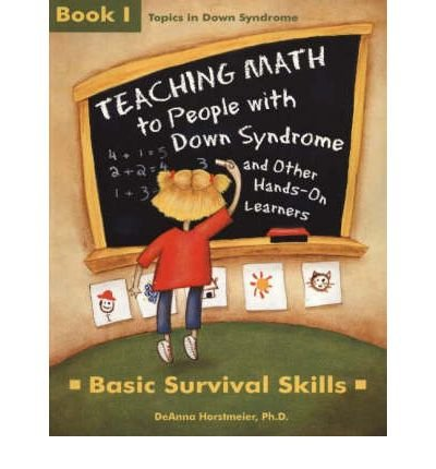 Teaching Math to People with Down Syndrome and Other Hands-On Learners: Basic Survival Skills: Bk.1 (Topics in Down Syndrome) by DeAnna Horstmeier (2004) Paperback