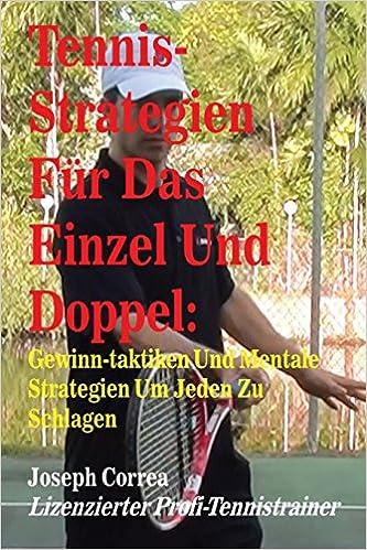 Tennis-Strategien Fur Das Einzel Und Doppel: Gewinn-Taktiken Und Mentale Strategien Um Jeden Zu Schlagen (German Edition): Joseph Correa (Lizenzierter ...