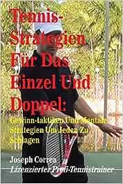 Tennis-Strategien Fur Das Einzel Und Doppel: Gewinn-Taktiken Und Mentale Strategien Um Jeden Zu Schlagen: Amazon.es: Joseph Correa (Lizenzierter ...