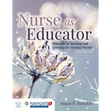 Nurse as Educator: Principles of Teaching and Learning for Nursing Practice (Includes Navigate 2 Advantage Access)