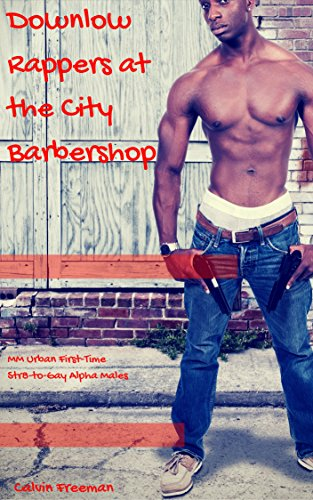: Downlow Rappers at the City Barbershop: MM Urban First-Time Str8-to-Gay Alpha Males