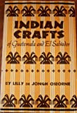 Indian Crafts of Guatemala and El Salvador, Lilly D. Osborne, 0806112883