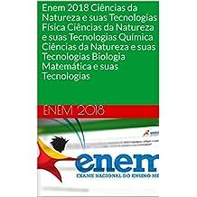 Enem 2018 Ciências da Natureza e suas Tecnologias Física Ciências da Natureza e suas Tecnologias Química Ciências da Natureza e suas Tecnologias Biologia Matemática e suas Tecnologias