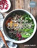 The Vegetarian Bodybuilding Cookbook: 100 Delicious Vegetarian Recipes To Build Muscle, Burn Fat & Save Time (The Build Muscle, Get Shredded, Muscle & Fat Loss Cookbook Series)